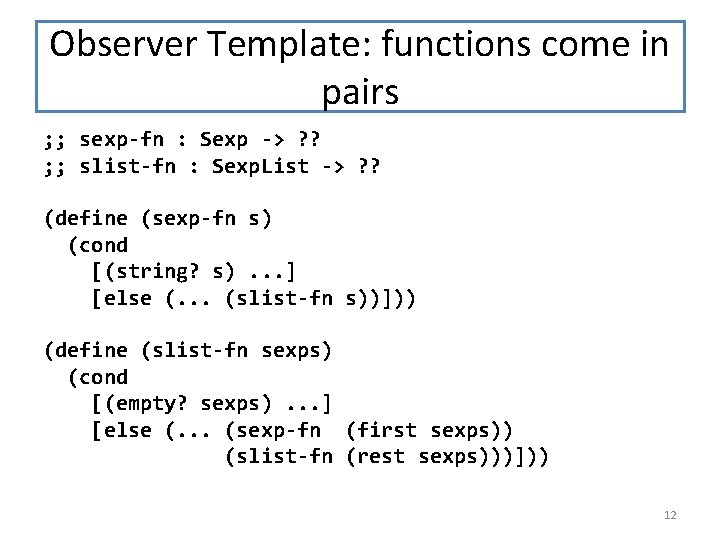 Observer Template: functions come in pairs ; ; sexp-fn : Sexp -> ? ?