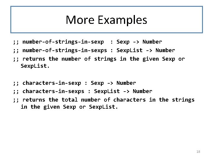More Examples ; ; number-of-strings-in-sexp : Sexp -> Number ; ; number-of-strings-in-sexps : Sexp.