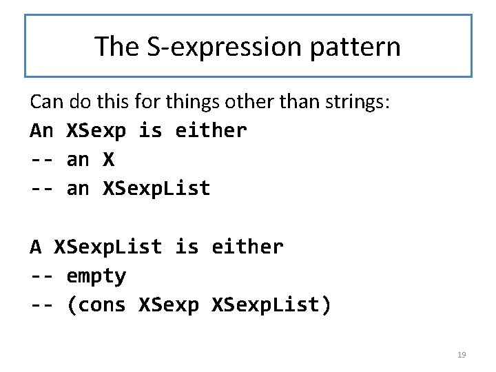 The S-expression pattern Can do this for things other than strings: An XSexp is