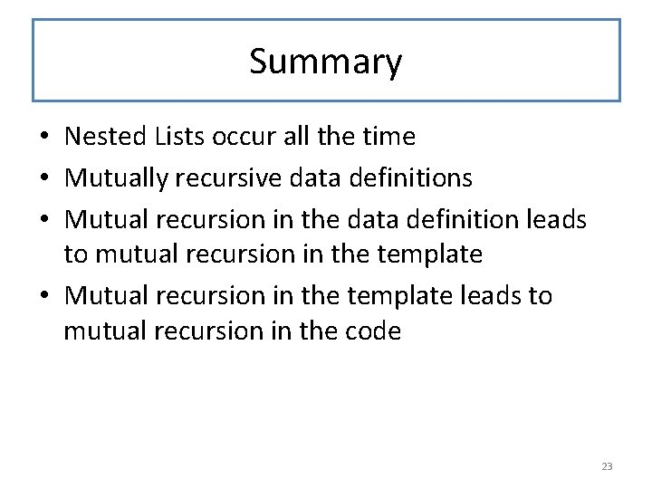 Summary • Nested Lists occur all the time • Mutually recursive data definitions •