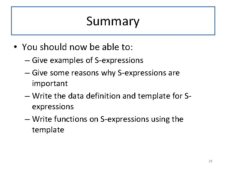 Summary • You should now be able to: – Give examples of S-expressions –