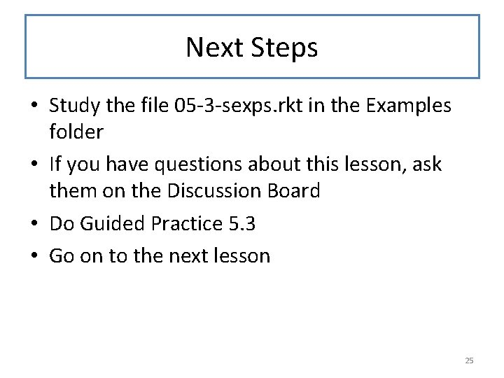 Next Steps • Study the file 05 -3 -sexps. rkt in the Examples folder