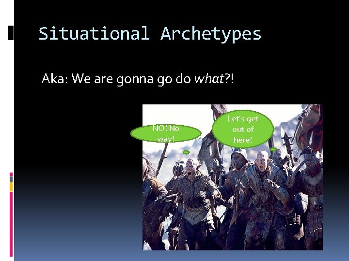 Situational Archetypes Aka: We are gonna go do what? ! NO! No way! Let's