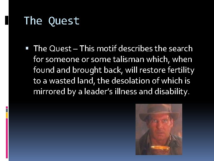 The Quest – This motif describes the search for someone or some talisman which,