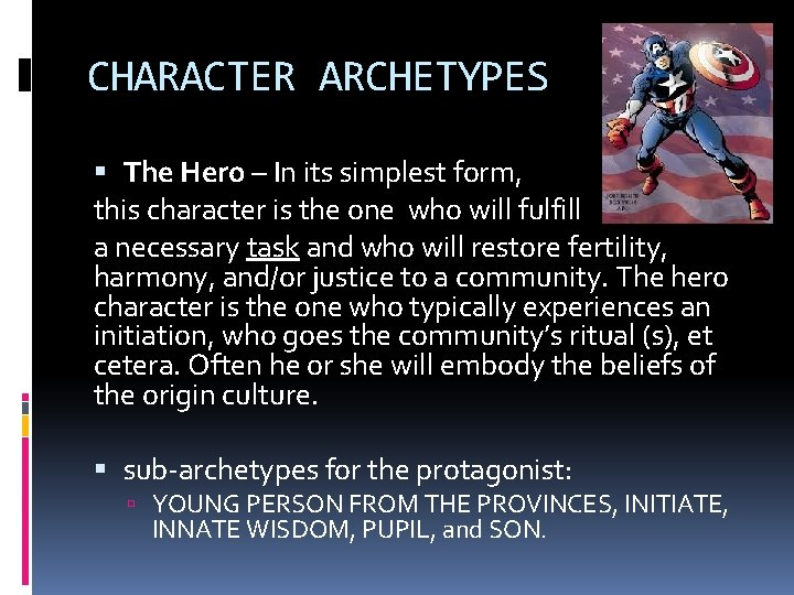 CHARACTER ARCHETYPES The Hero – In its simplest form, this character is the one