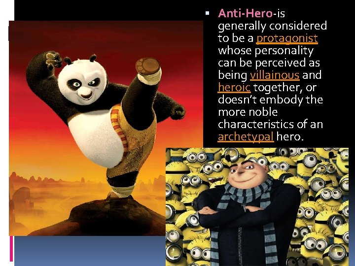 Anti-Hero-is generally considered to be a protagonist whose personality can be perceived as