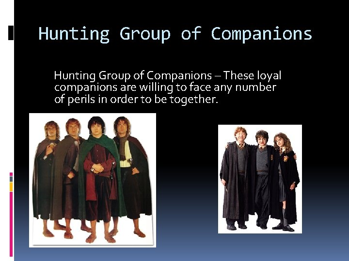 Hunting Group of Companions – These loyal companions are willing to face any number
