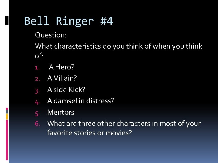 Bell Ringer #4 Question: What characteristics do you think of when you think of: