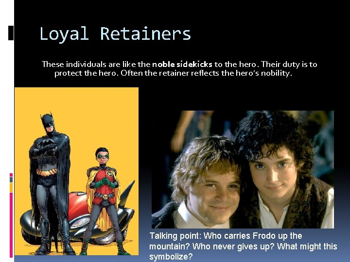 Loyal Retainers These individuals are like the noble sidekicks to the hero. Their duty