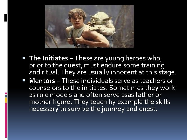 The Initiates – These are young heroes who, prior to the quest, must