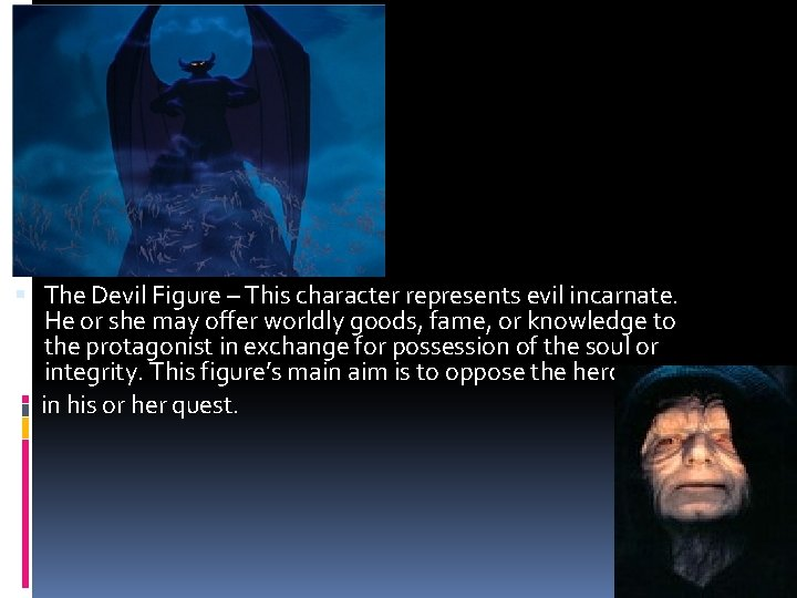 The Devil Figure – This character represents evil incarnate. He or she may