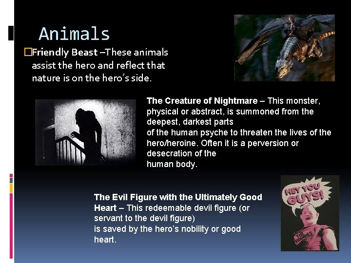 Animals �Friendly Beast –These animals assist the hero and reflect that nature is on