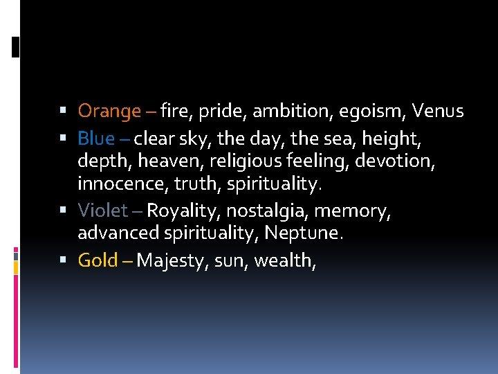 Orange – fire, pride, ambition, egoism, Venus Blue – clear sky, the day,