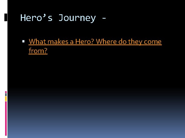 Hero's Journey What makes a Hero? Where do they come from?