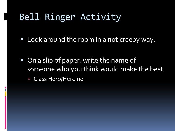 Bell Ringer Activity Look around the room in a not creepy way. On a