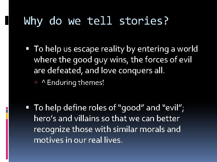 Why do we tell stories? To help us escape reality by entering a world