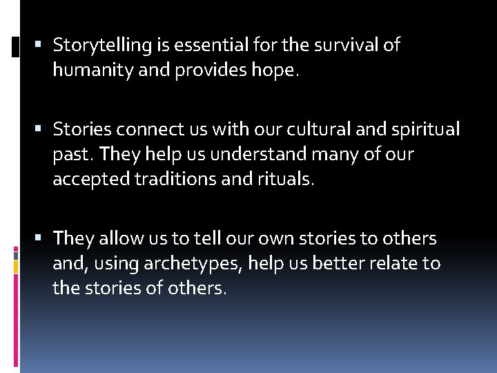 Storytelling is essential for the survival of humanity and provides hope. Stories connect