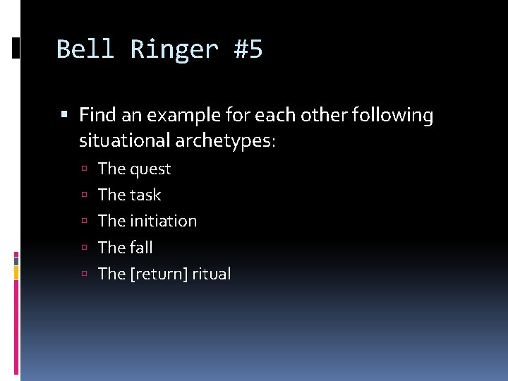 Bell Ringer #5 Find an example for each other following situational archetypes: The quest