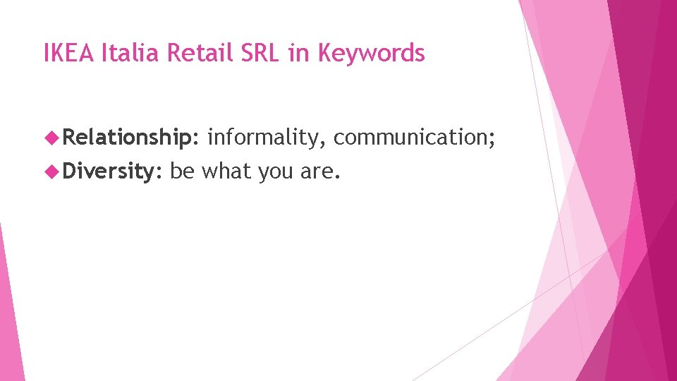 IKEA Italia Retail SRL in Keywords Relationship: Diversity: informality, communication; be what you are.