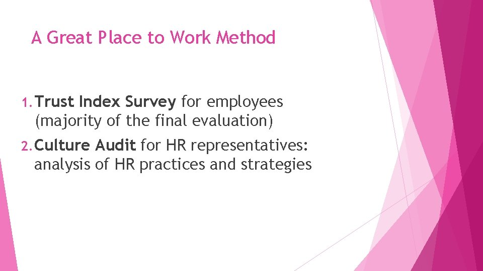A Great Place to Work Method 1. Trust Index Survey for employees (majority of