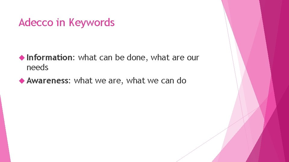 Adecco in Keywords Information: what can be done, what are our needs Awareness: what