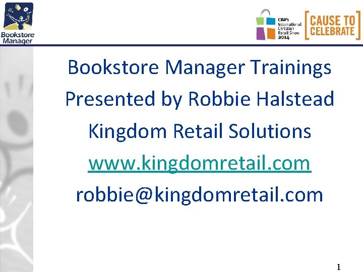 Bookstore Manager Trainings Presented by Robbie Halstead Kingdom Retail Solutions www. kingdomretail. com robbie@kingdomretail.