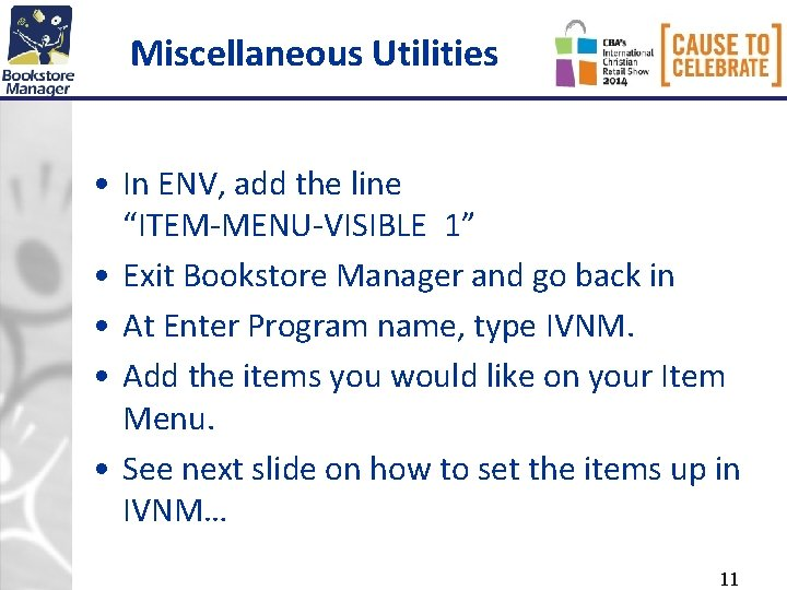 """Miscellaneous Utilities • In ENV, add the line """"ITEM-MENU-VISIBLE 1"""" • Exit Bookstore Manager"""