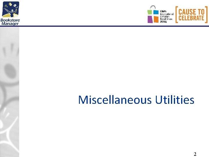 Miscellaneous Utilities 2