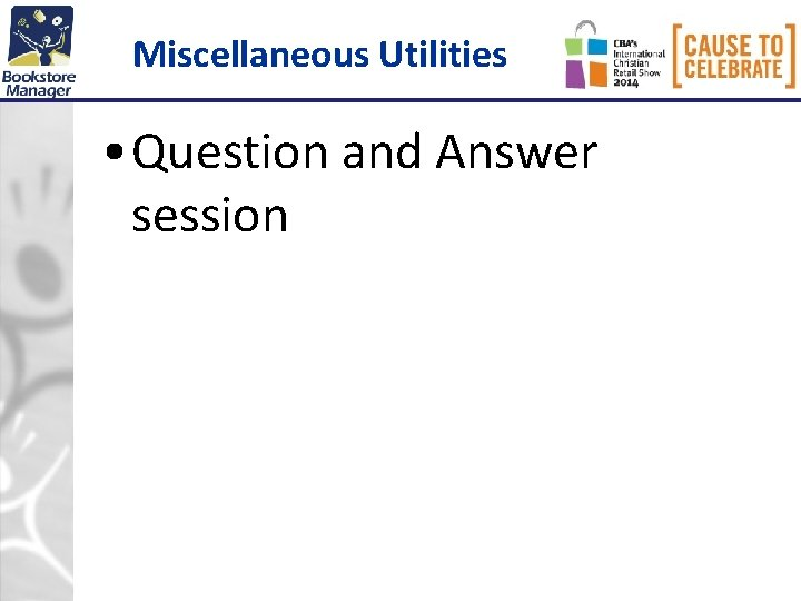 Miscellaneous Utilities • Question and Answer session