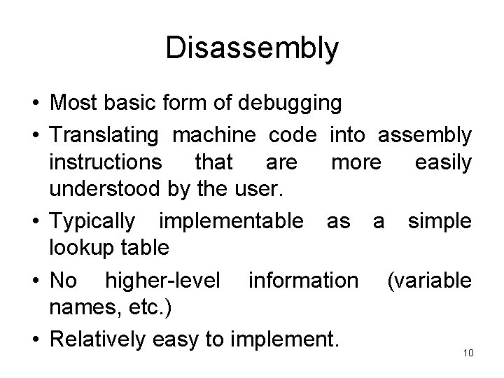 Disassembly • Most basic form of debugging • Translating machine code into assembly instructions