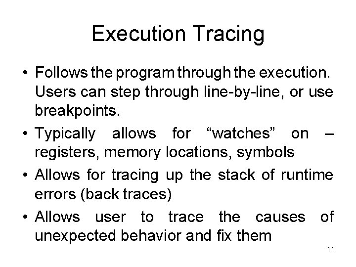 Execution Tracing • Follows the program through the execution. Users can step through line-by-line,