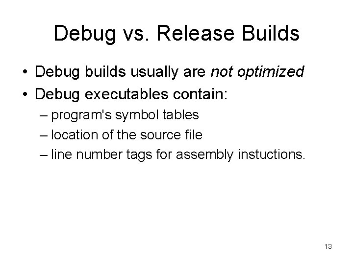 Debug vs. Release Builds • Debug builds usually are not optimized • Debug executables