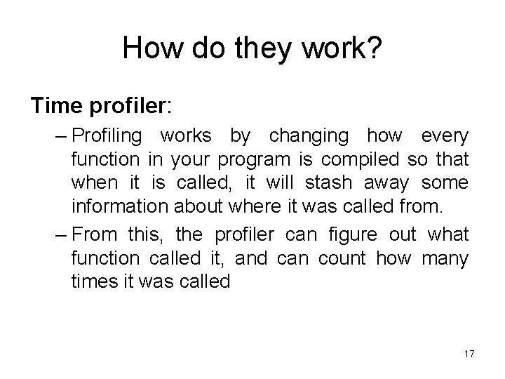 How do they work? Time profiler: – Profiling works by changing how every function