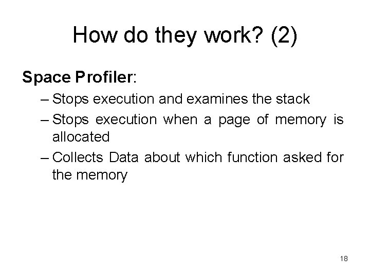 How do they work? (2) Space Profiler: – Stops execution and examines the stack