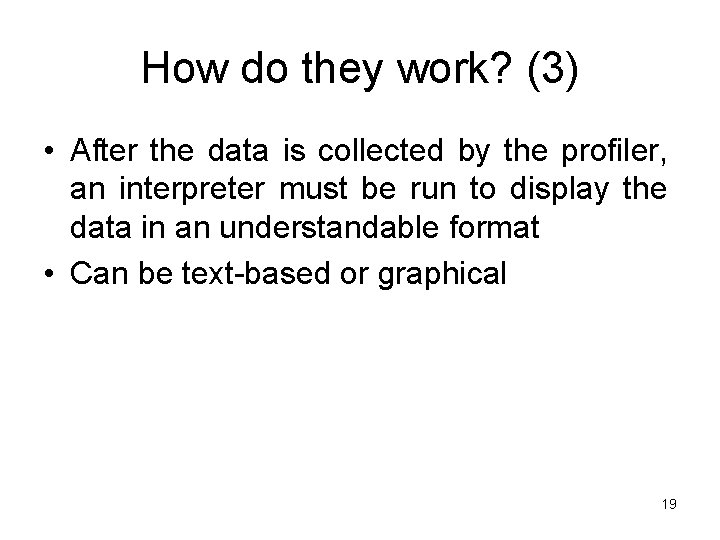 How do they work? (3) • After the data is collected by the profiler,