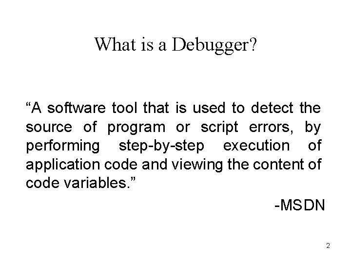 """What is a Debugger? """"A software tool that is used to detect the source"""