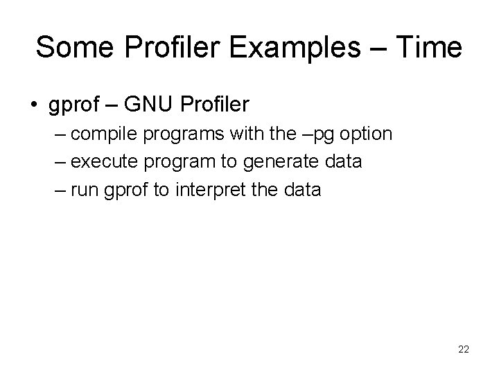 Some Profiler Examples – Time • gprof – GNU Profiler – compile programs with