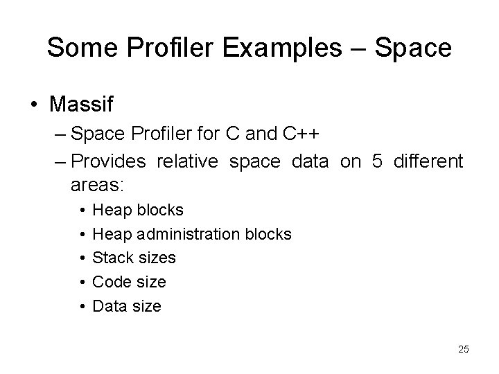 Some Profiler Examples – Space • Massif – Space Profiler for C and C++