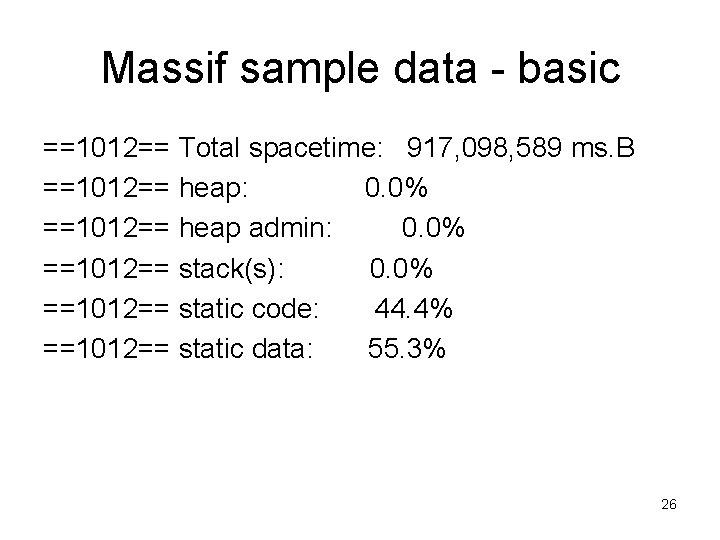 Massif sample data - basic ==1012== Total spacetime: 917, 098, 589 ms. B ==1012==