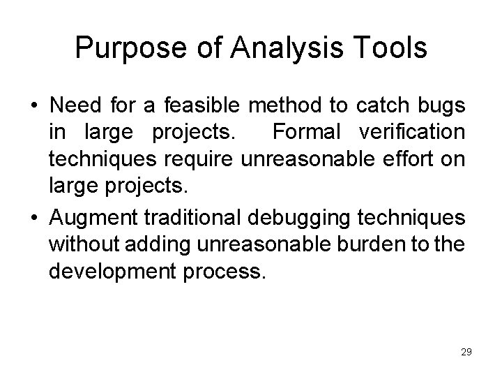 Purpose of Analysis Tools • Need for a feasible method to catch bugs in