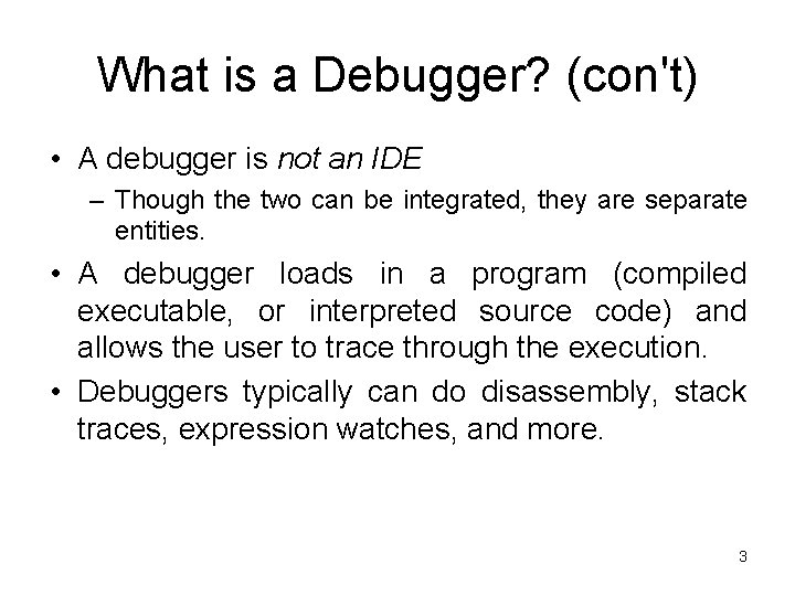 What is a Debugger? (con't) • A debugger is not an IDE – Though