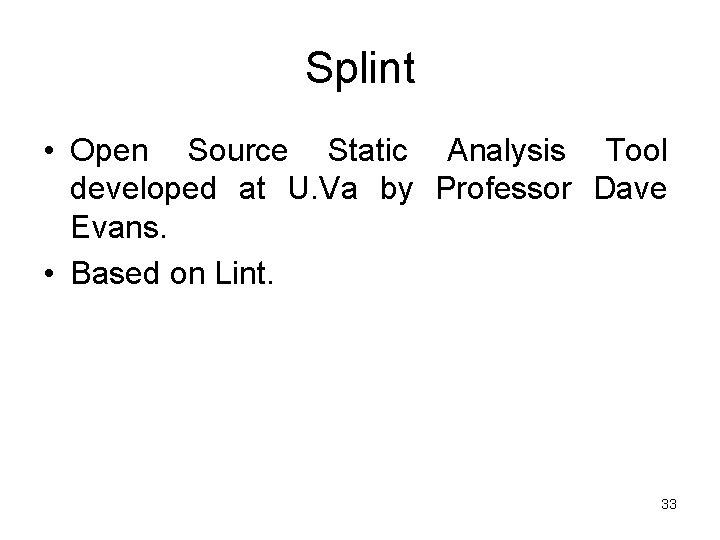 Splint • Open Source Static Analysis Tool developed at U. Va by Professor Dave