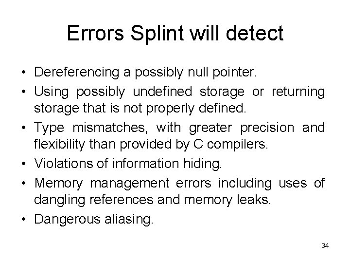 Errors Splint will detect • Dereferencing a possibly null pointer. • Using possibly undefined