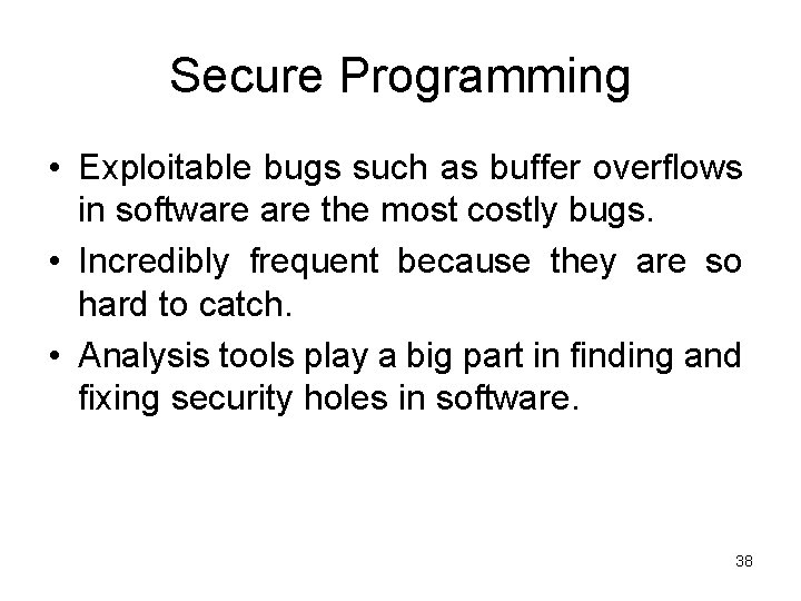 Secure Programming • Exploitable bugs such as buffer overflows in software the most costly