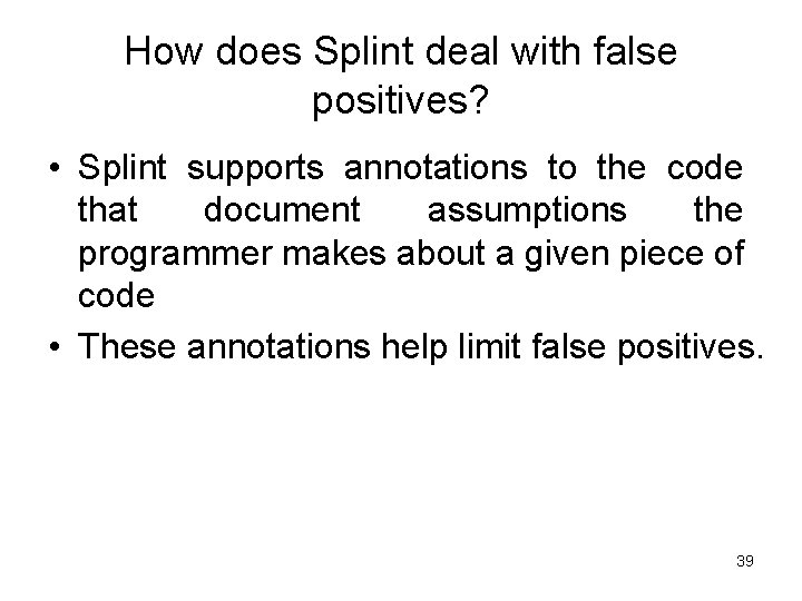 How does Splint deal with false positives? • Splint supports annotations to the code