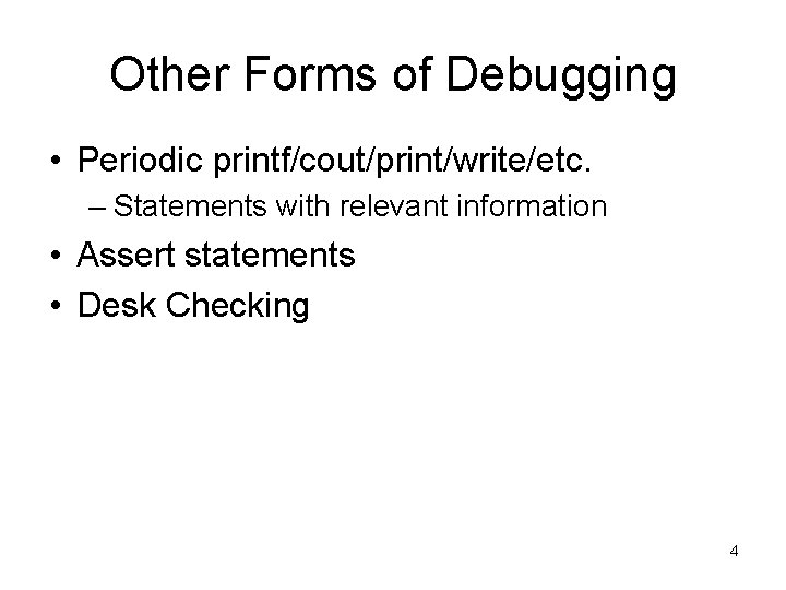 Other Forms of Debugging • Periodic printf/cout/print/write/etc. – Statements with relevant information • Assert