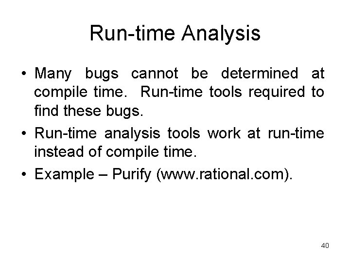 Run-time Analysis • Many bugs cannot be determined at compile time. Run-time tools required