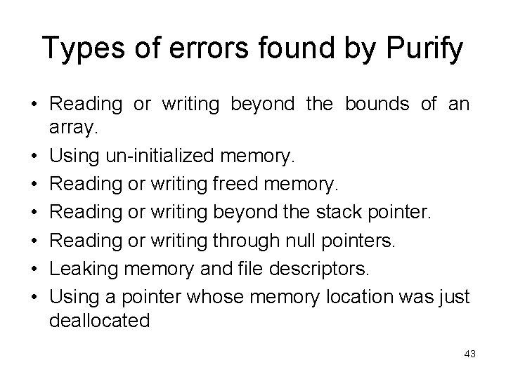Types of errors found by Purify • Reading or writing beyond the bounds of