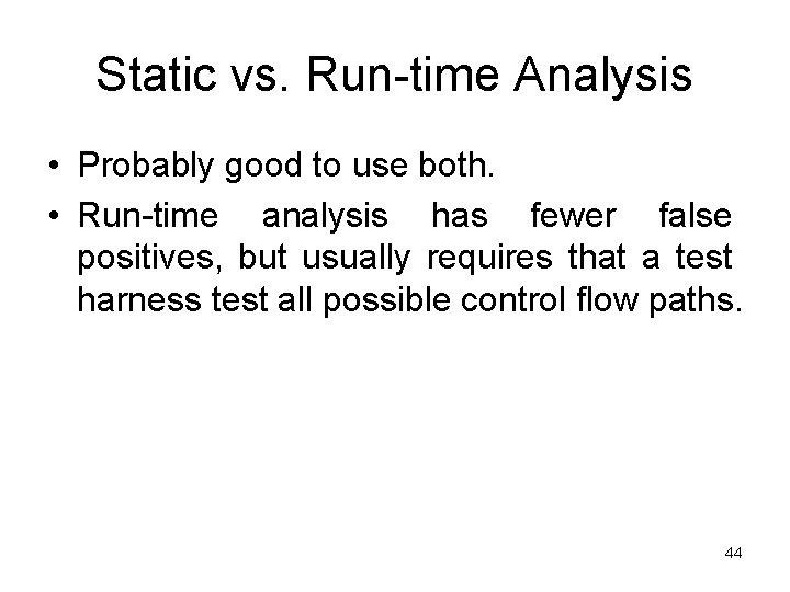 Static vs. Run-time Analysis • Probably good to use both. • Run-time analysis has