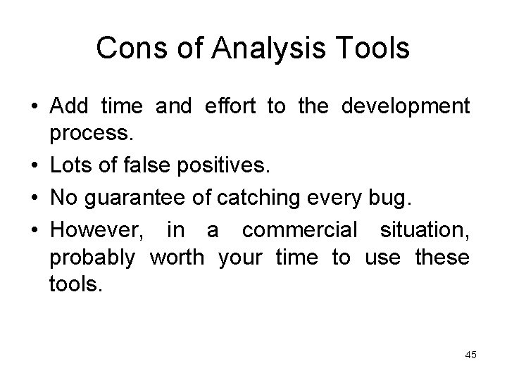 Cons of Analysis Tools • Add time and effort to the development process. •